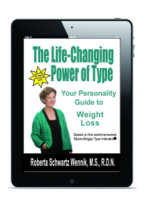 The Life-Changing Power of Type by Roberta Schwartz Wennik, MS, RD