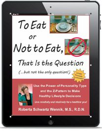 To Eat or Not To Eat, That Is the Question - Use the Power of Personality Type and the Z-Pattern to Make Healthy Lifestyle Decisions by Roberta Schwartz Wennik, MS, RDN